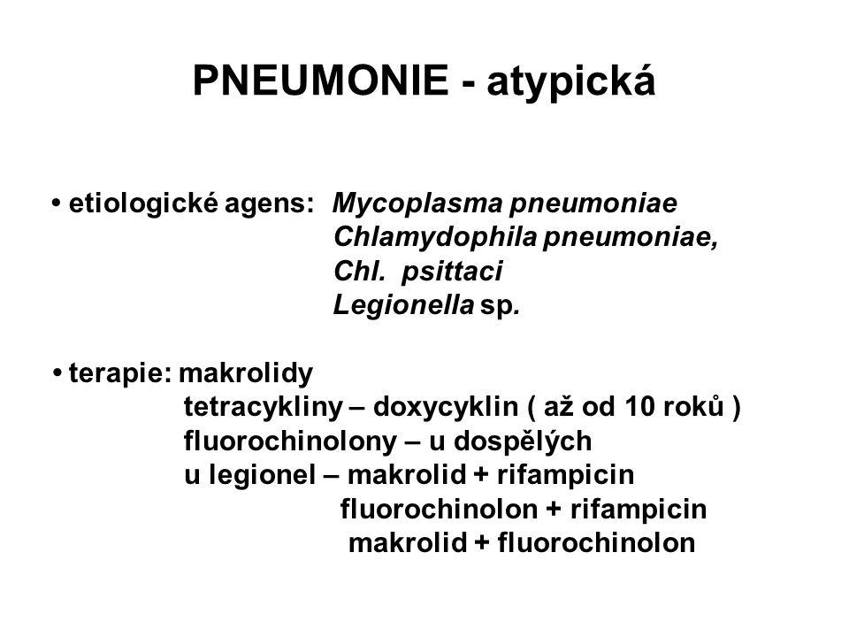 PNEUMONIE - atypická etiologické agens: Mycoplasma pneumoniae Chlamydophila pneumoniae, Chl. psittaci Legionella sp. terapie: makrolidy tetracykliny –