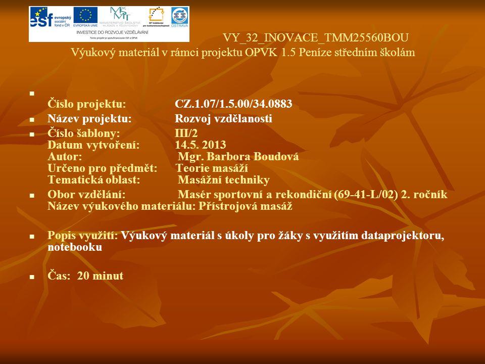 VY_32_INOVACE_TMM25560BOU Výukový materiál v rámci projektu OPVK 1.5 Peníze středním školám Číslo projektu:CZ.1.07/1.5.00/34.0883 Název projektu:Rozvoj vzdělanosti Číslo šablony: III/2 Datum vytvoření:14.5.