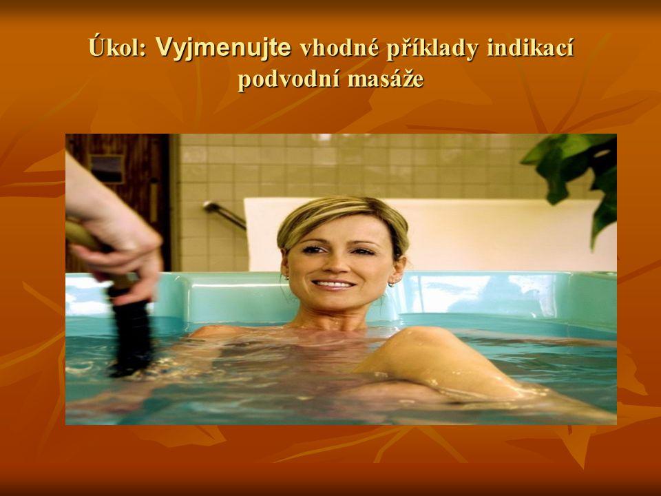 Úkol: Vyjmenujte vhodné příklady indikací podvodní masáže