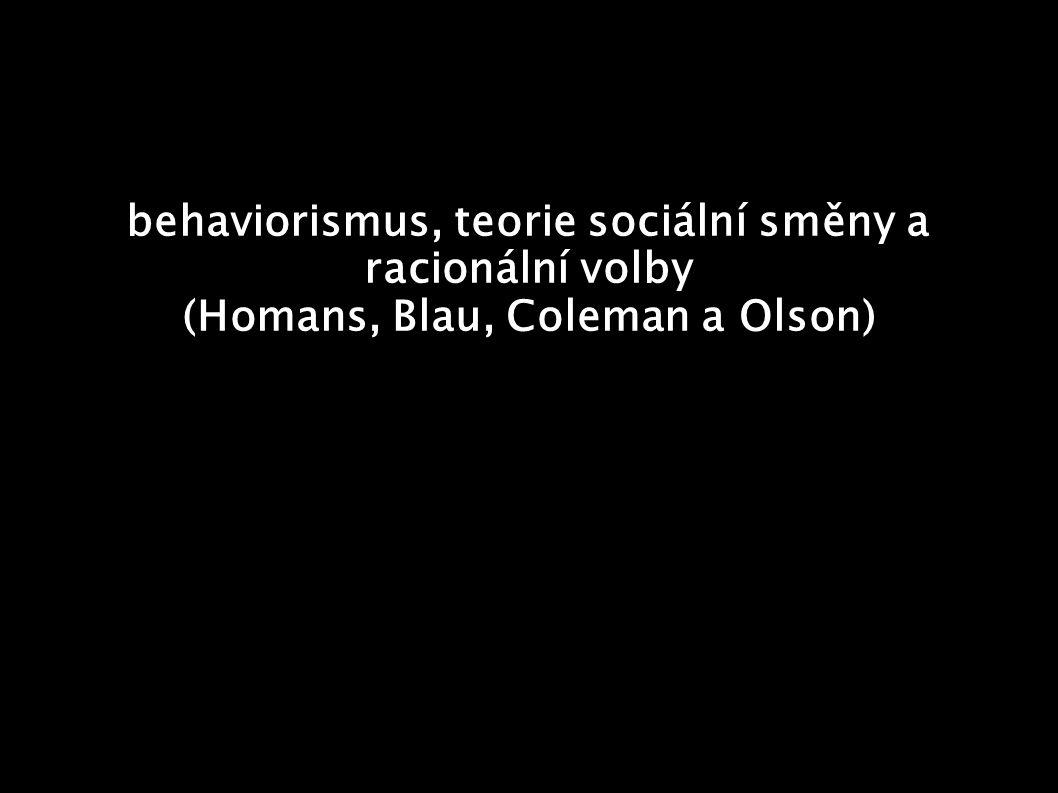 behaviorismus, teorie sociální směny a racionální volby (Homans, Blau, Coleman a Olson)