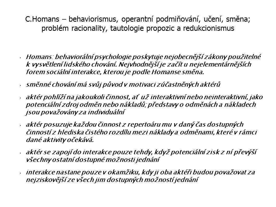 C.Homans – behaviorismus, operantní podmiňování, učení, směna; problém racionality, tautologie propozic a redukcionismus Homans: behaviorální psycholo