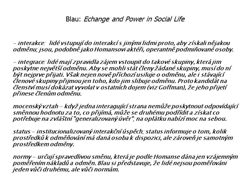 Blau: Echange and Power in Social Life - interakce: lidé vstupují do interakcí s jinými lidmi proto, aby získali nějakou odměnu; jsou, podobně jako Ho