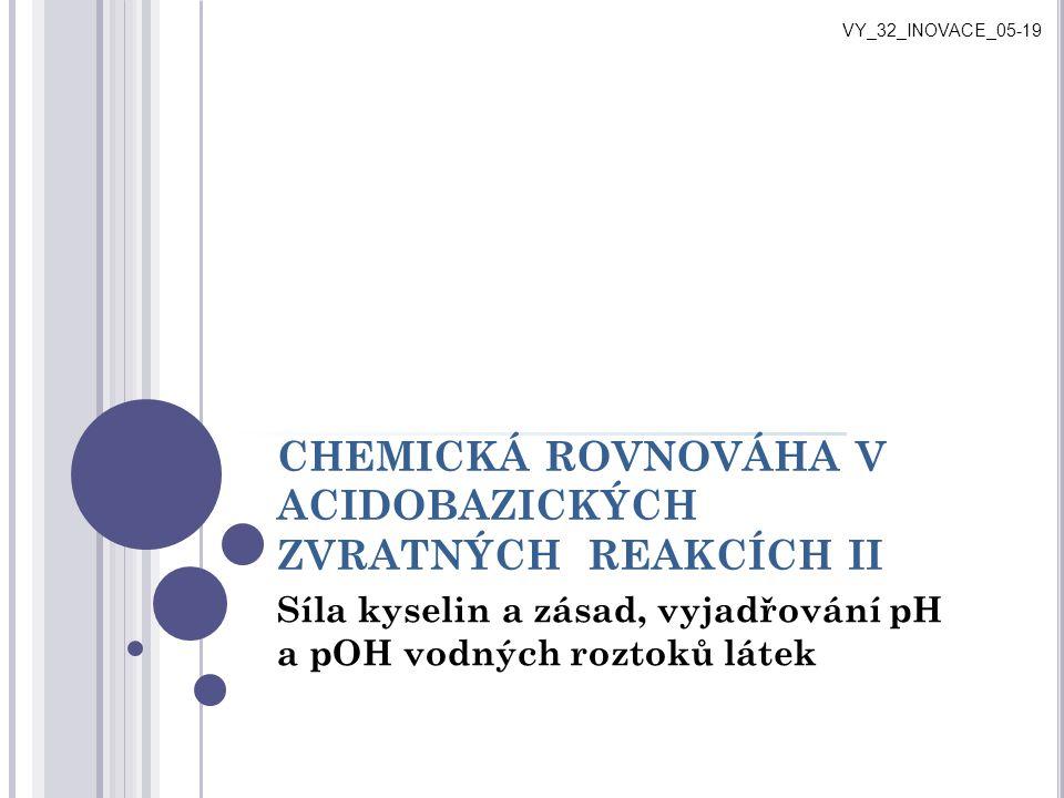 S ÍLA KYSELIN A ZÁSAD o sílu kyseliny udává konstanta acidity (disociační konstanta kyseliny) - K HA o (rovnovážná konstanta charakterizující rovnováhu ve zvratné reakci) o sílu zásady udává konstanta bazicity - (disociační konstanta zásady) - K B o (rovnovážná konstanta charakterizující rovnováhu ve zvratné reakci) o kyselina je tím silnější, čím snadněji odštěpí svůj vodíkový kationt a předá ho zásadě o zásada je tím silnější, čím snadněji přijímá vodíkový kationt od kyseliny