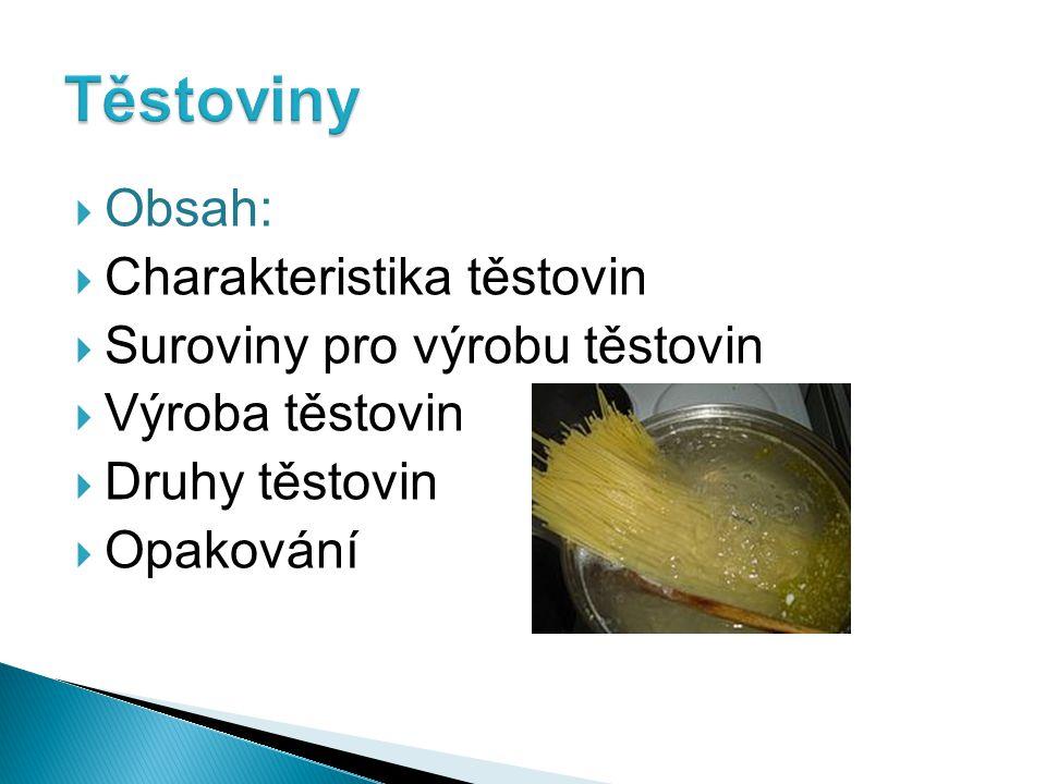  Obsah:  Charakteristika těstovin  Suroviny pro výrobu těstovin  Výroba těstovin  Druhy těstovin  Opakování