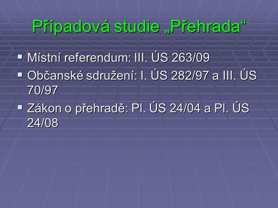 """Případová studie """"Přehrada""""  Místní referendum: III. ÚS 263/09  Občanské sdružení: I. ÚS 282/97 a III. ÚS 70/97  Zákon o přehradě: Pl. ÚS 24/04 a P"""