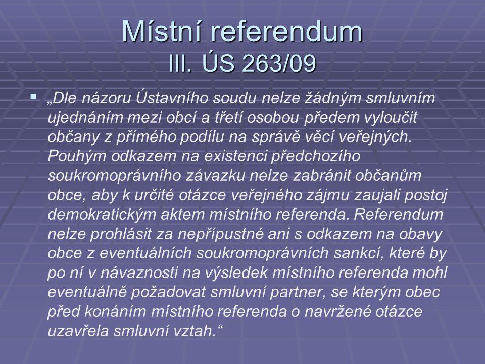 """Místní referendum III. ÚS 263/09   """"Dle názoru Ústavního soudu nelze žádným smluvním ujednáním mezi obcí a třetí osobou předem vyloučit občany z pří"""