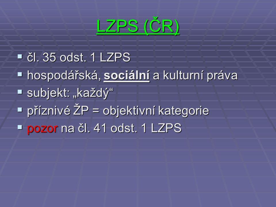 """LZPS (ČR)  čl. 35 odst. 1 LZPS  hospodářská, sociální a kulturní práva  subjekt: """"každý""""  příznivé ŽP = objektivní kategorie  pozor na čl. 41 ods"""
