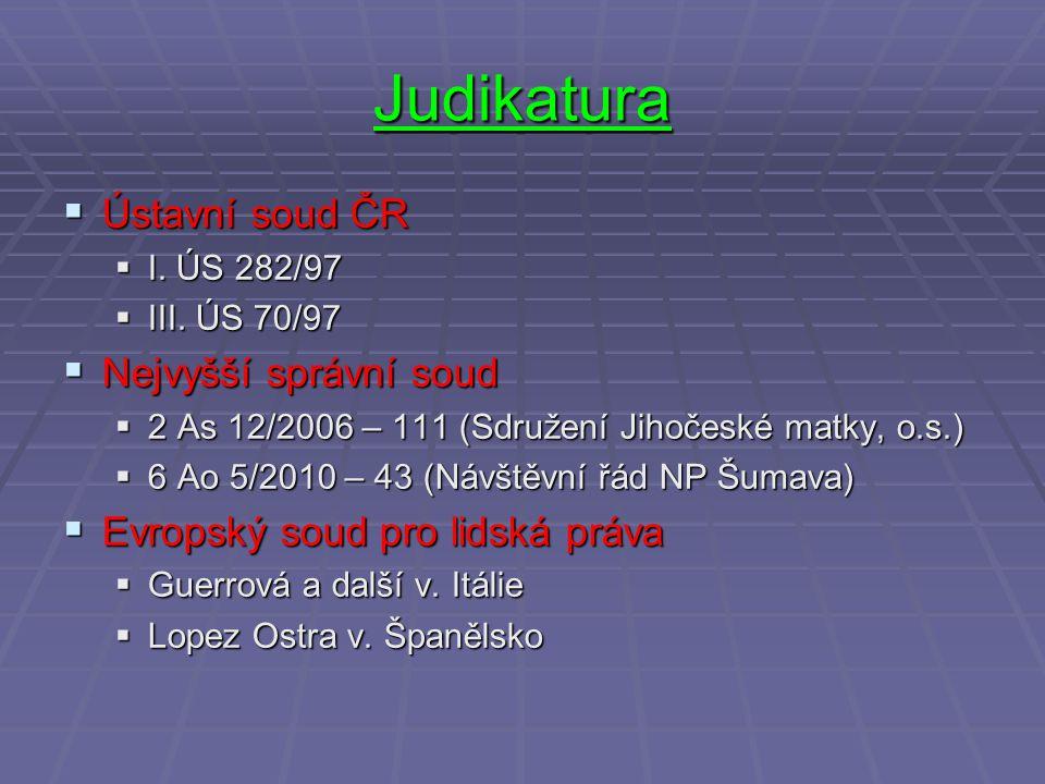 Judikatura  Ústavní soud ČR  I. ÚS 282/97  III. ÚS 70/97  Nejvyšší správní soud  2 As 12/2006 – 111 (Sdružení Jihočeské matky, o.s.)  6 Ao 5/201