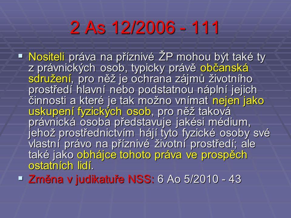 2 As 12/2006 - 111  Nositeli práva na příznivé ŽP mohou být také ty z právnických osob, typicky právě občanská sdružení, pro něž je ochrana zájmů živ