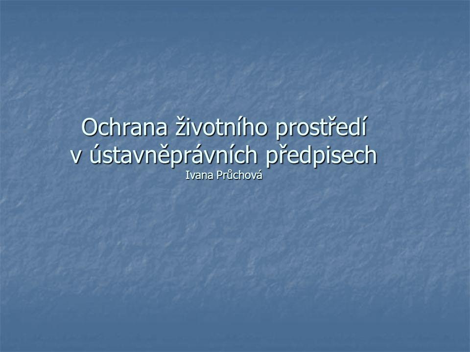 Ochrana životního prostředí v ústavněprávních předpisech Ivana Průchová