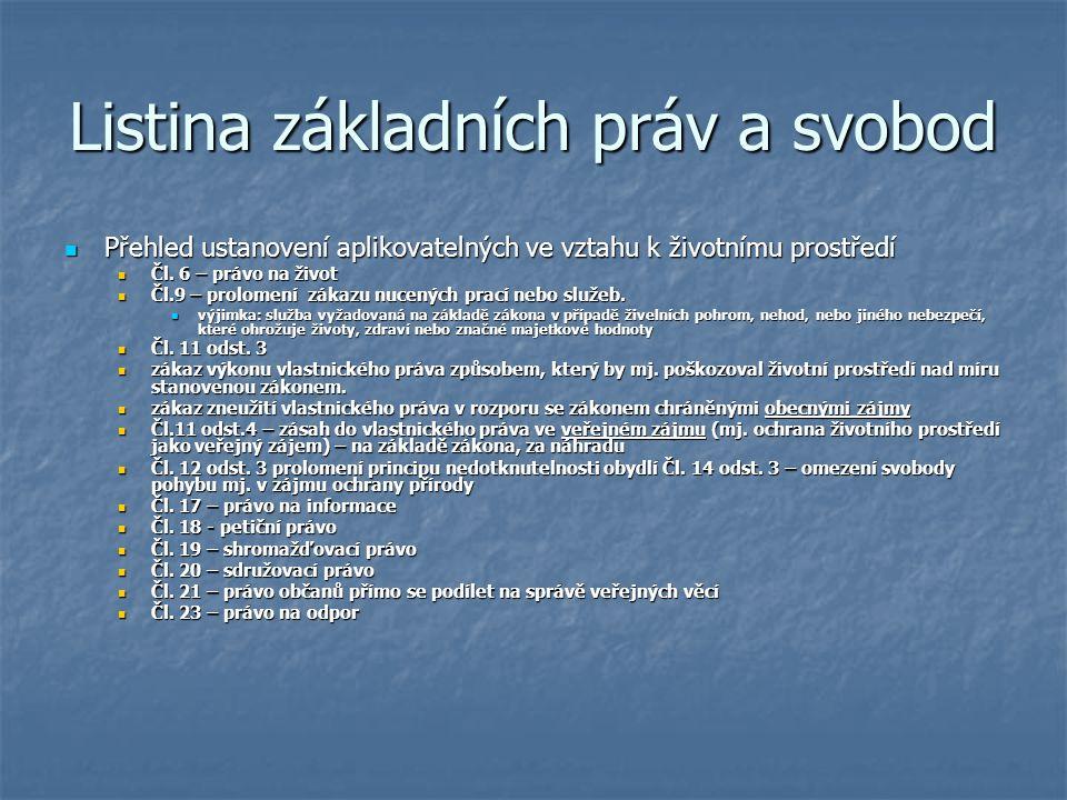 Listina základních práv a svobod Přehled ustanovení aplikovatelných ve vztahu k životnímu prostředí Přehled ustanovení aplikovatelných ve vztahu k životnímu prostředí Čl.