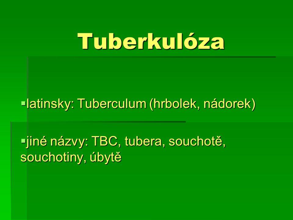 Charakteristika  respirační chronické onemocnění  velmi rozšířená  každý rok umírá na TBC několik desítek milionů osob  v ČR jen malý výskyt  u dětí: - primární infekce – ložisko se vyhojí a zvápenatí  u dospělých: se spíše jedná o znovu vzplanutí latentní nákazy v ložisku - může však dojít i k exogenní infekci - může však dojít i k exogenní infekci