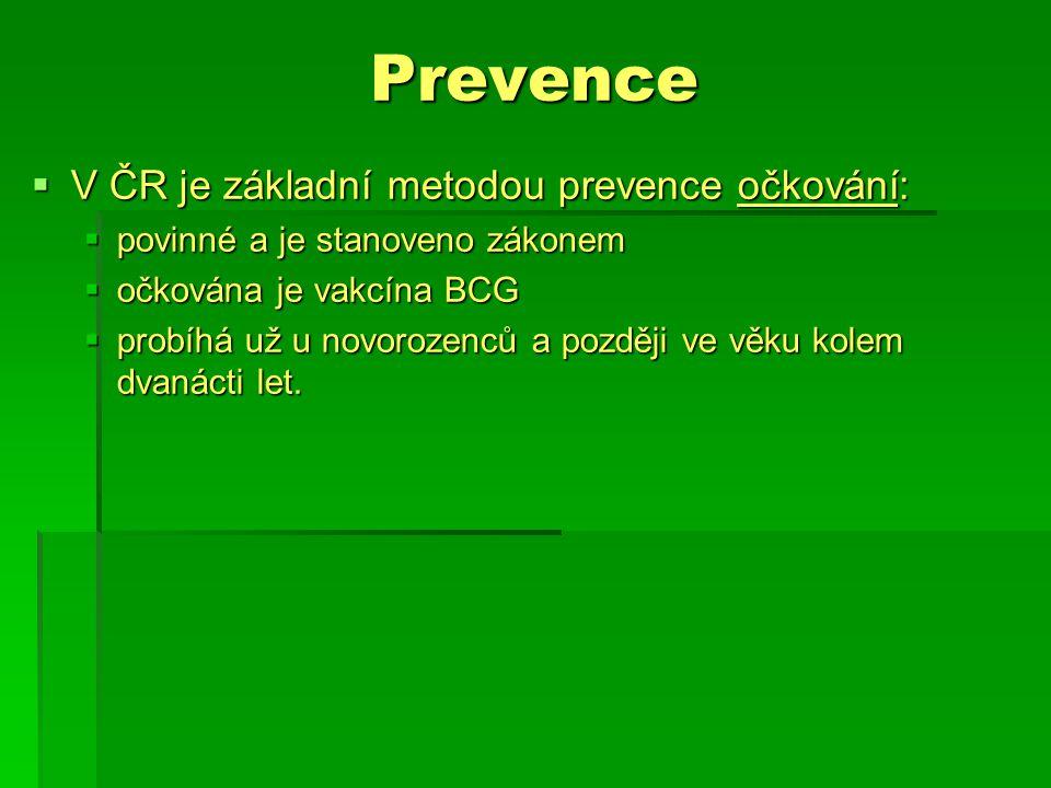 Prevence  V ČR je základní metodou prevence očkování:  povinné a je stanoveno zákonem  očkována je vakcína BCG  probíhá už u novorozenců a později