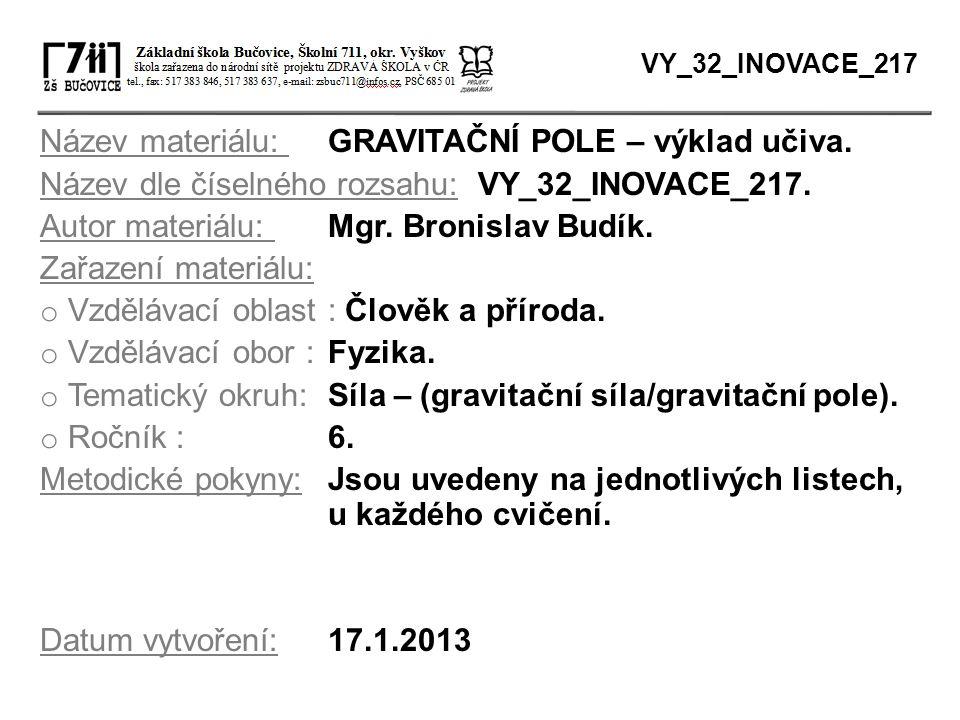 Název materiálu: GRAVITAČNÍ POLE – výklad učiva. Název dle číselného rozsahu: VY_32_INOVACE_217. Autor materiálu: Mgr. Bronislav Budík. Zařazení mater