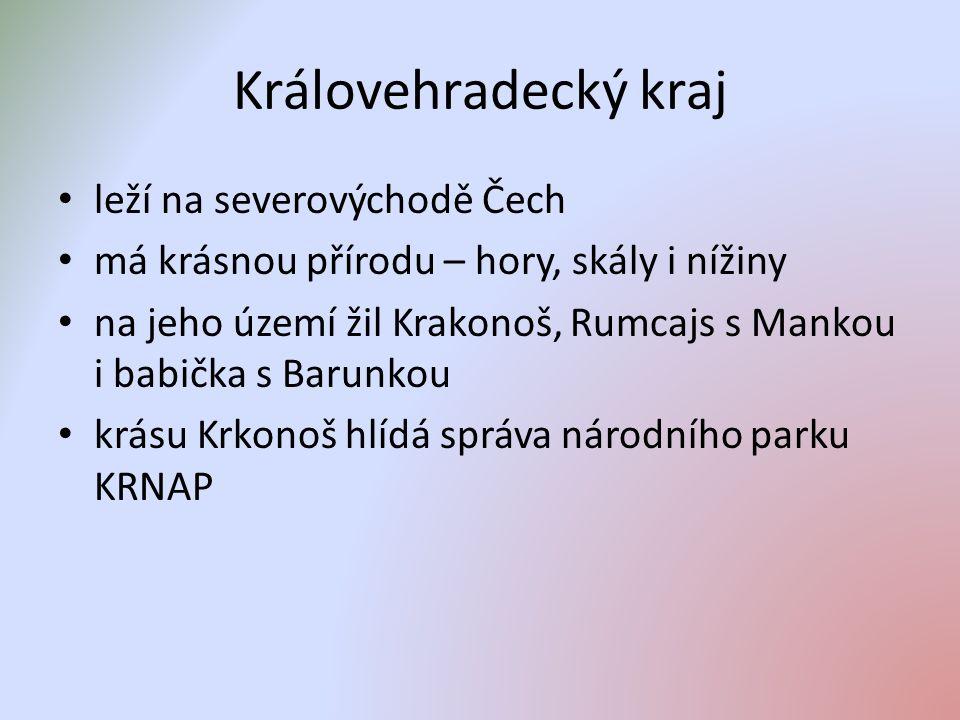 Královehradecký kraj leží na severovýchodě Čech má krásnou přírodu – hory, skály i nížiny na jeho území žil Krakonoš, Rumcajs s Mankou i babička s Barunkou krásu Krkonoš hlídá správa národního parku KRNAP