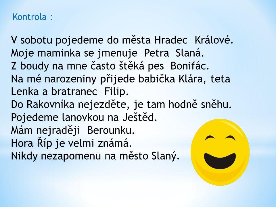 V sobotu pojedeme do města Hradec Králové. Moje maminka se jmenuje Petra Slaná.