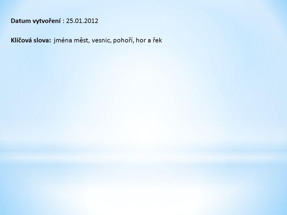 Datum vytvoření : 25.01.2012 Klíčová slova: jména měst, vesnic, pohoří, hor a řek
