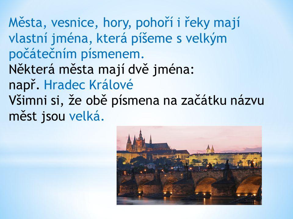 Města, vesnice, hory, pohoří i řeky mají vlastní jména, která píšeme s velkým počátečním písmenem.
