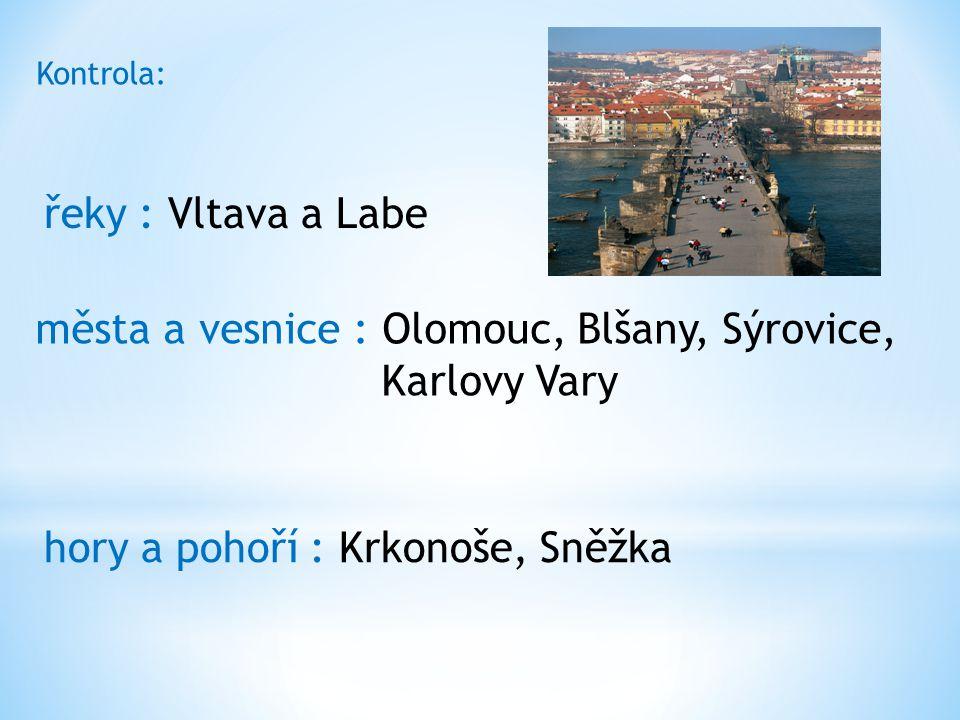 Kontrola: řeky : Vltava a Labe města a vesnice : Olomouc, Blšany, Sýrovice, Karlovy Vary hory a pohoří : Krkonoše, Sněžka