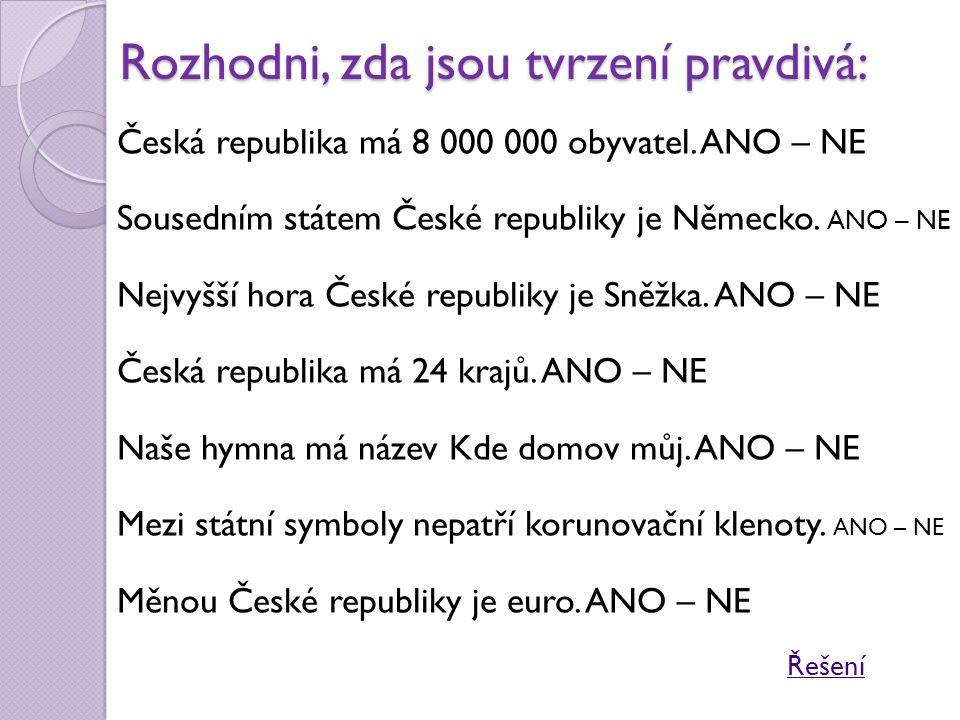 Rozhodni, zda jsou tvrzení pravdivá: Česká republika má 8 000 000 obyvatel. ANO – NE Sousedním státem České republiky je Německo. ANO – NE Nejvyšší ho