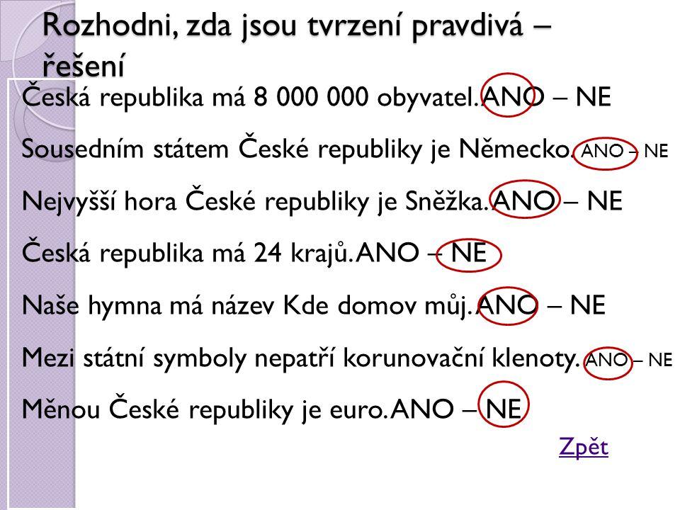 Rozhodni, zda jsou tvrzení pravdivá – řešení Česká republika má 8 000 000 obyvatel. ANO – NE Sousedním státem České republiky je Německo. ANO – NE Nej