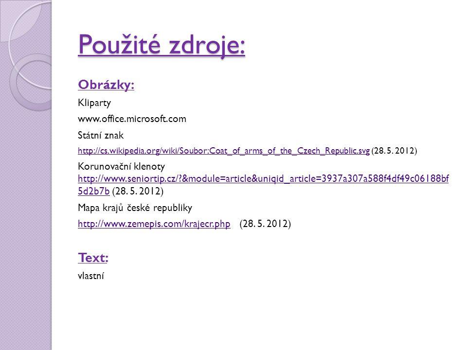 Použité zdroje: Obrázky: Kliparty www.office.microsoft.com Státní znak http://cs.wikipedia.org/wiki/Soubor:Coat_of_arms_of_the_Czech_Republic.svghttp: