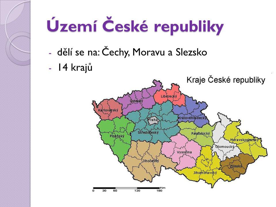 Území České republiky - dělí se na: Čechy, Moravu a Slezsko - 14 krajů