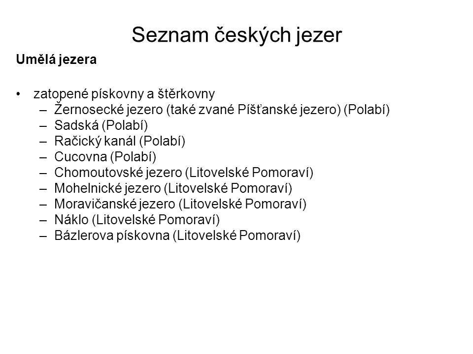 Seznam českých jezer Umělá jezera zatopené pískovny a štěrkovny –Žernosecké jezero (také zvané Píšťanské jezero) (Polabí) –Sadská (Polabí) –Račický ka