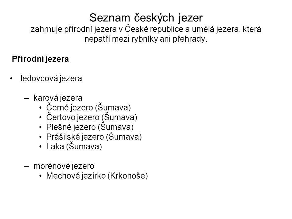 Seznam českých jezer zahrnuje přírodní jezera v České republice a umělá jezera, která nepatří mezi rybníky ani přehrady. Přírodní jezera ledovcová jez