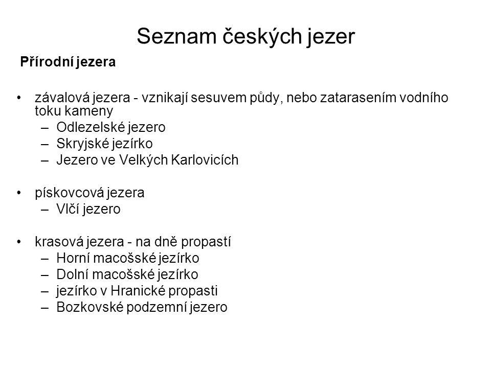 Seznam českých jezer Přírodní jezera závalová jezera - vznikají sesuvem půdy, nebo zatarasením vodního toku kameny –Odlezelské jezero –Skryjské jezírk