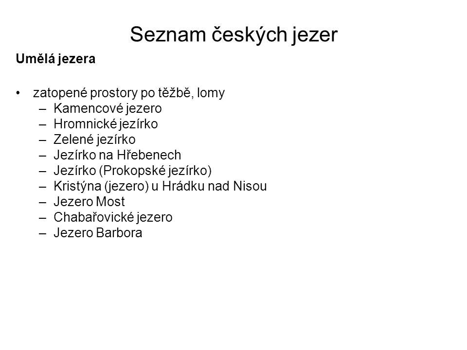 Seznam českých jezer Umělá jezera zatopené prostory po těžbě, lomy –Kamencové jezero –Hromnické jezírko –Zelené jezírko –Jezírko na Hřebenech –Jezírko
