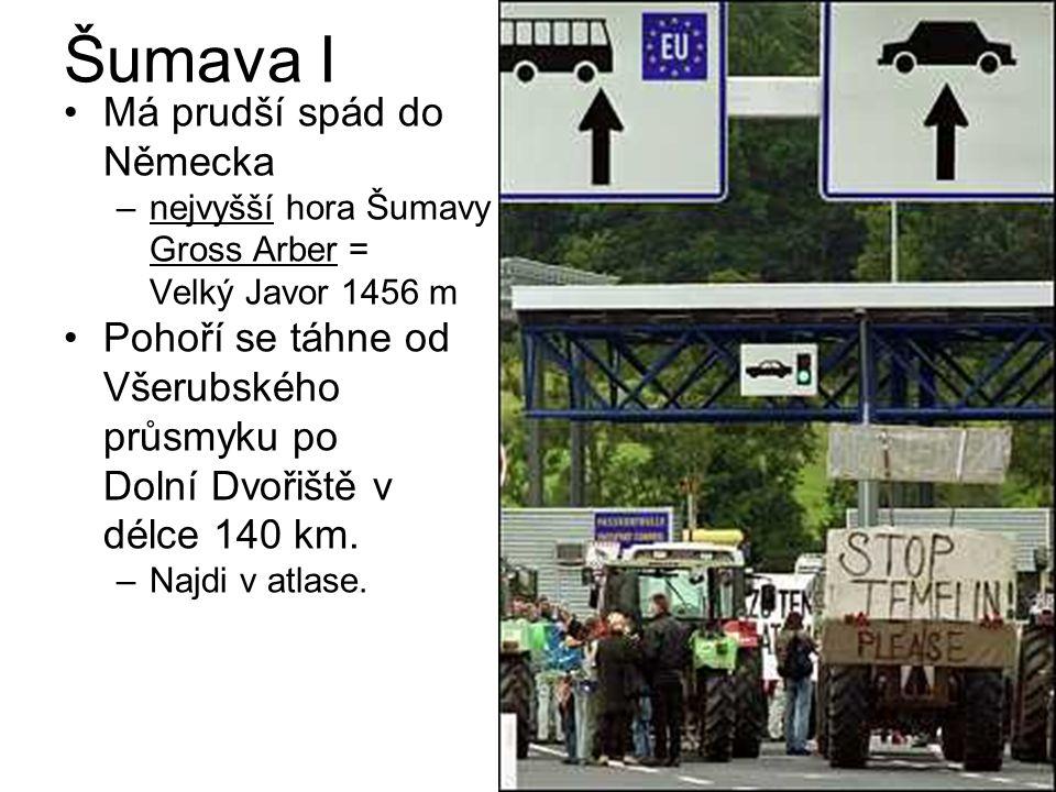 Šumava I Má prudší spád do Německa –nejvyšší hora Šumavy Gross Arber = Velký Javor 1456 m Pohoří se táhne od Všerubského průsmyku po Dolní Dvořiště v