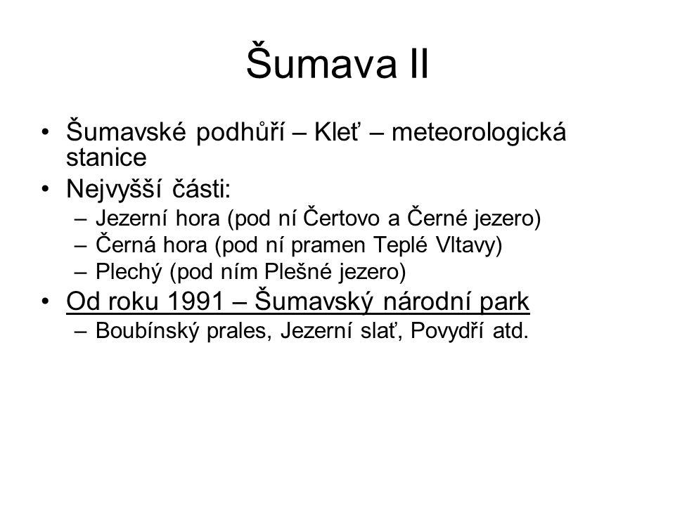 Šumava II Šumavské podhůří – Kleť – meteorologická stanice Nejvyšší části: –Jezerní hora (pod ní Čertovo a Černé jezero) –Černá hora (pod ní pramen Te