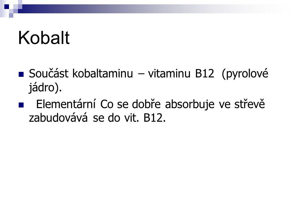 Kobalt Součást kobaltaminu – vitaminu B12 (pyrolové jádro). Elementární Co se dobře absorbuje ve střevě zabudovává se do vit. B12.