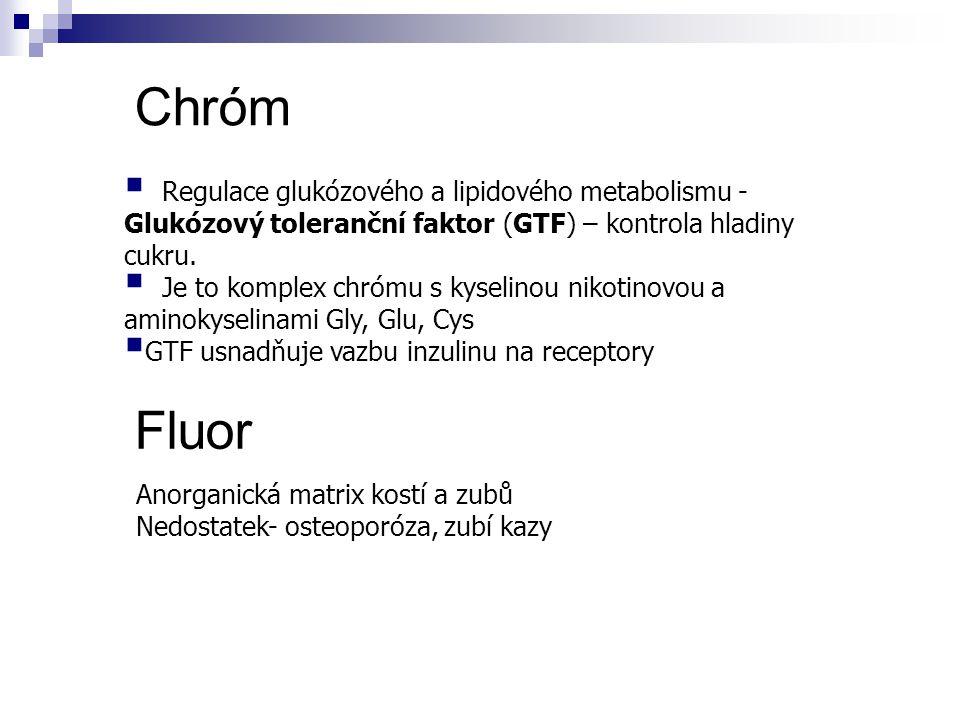 Chróm  Regulace glukózového a lipidového metabolismu - Glukózový toleranční faktor (GTF) – kontrola hladiny cukru.  Je to komplex chrómu s kyselinou