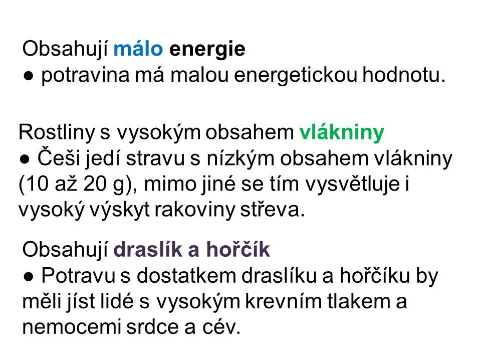 Obsahují málo energie ● potravina má malou energetickou hodnotu.