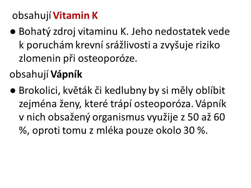 obsahují Vitamin K ● Bohatý zdroj vitaminu K. Jeho nedostatek vede k poruchám krevní srážlivosti a zvyšuje riziko zlomenin při osteoporóze. obsahují V
