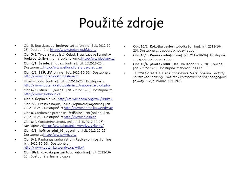 Použité zdroje Obr. 5. Brassicaceae, brukvovité)... [online]. [cit. 2012-10- 26]. Dostupné z: http://www.botanika.bf.jcu.czhttp://www.botanika.bf.jcu.