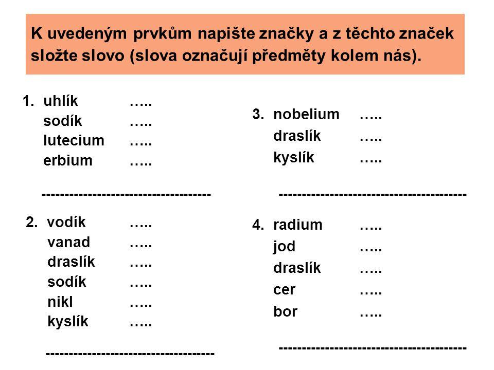 K uvedeným prvkům napište značky a z těchto značek složte slovo (slova označují předměty kolem nás). 1. uhlík ….. sodík ….. lutecium ….. erbium ….. --