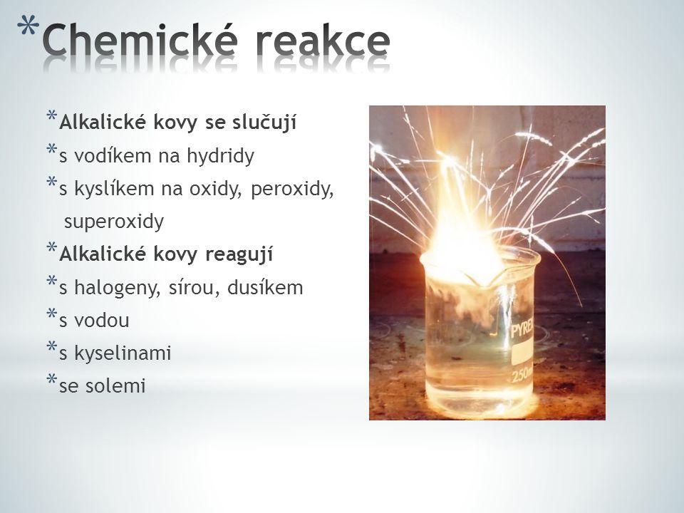 * Alkalické kovy se slučují * s vodíkem na hydridy * s kyslíkem na oxidy, peroxidy, superoxidy * Alkalické kovy reagují * s halogeny, sírou, dusíkem * s vodou * s kyselinami * se solemi
