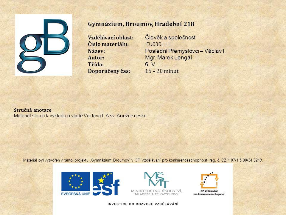 Gymnázium, Broumov, Hradební 218 Vzdělávací oblast: Člověk a společnost Číslo materiálu: EU030111 Název: Poslední Přemyslovci – Václav I.