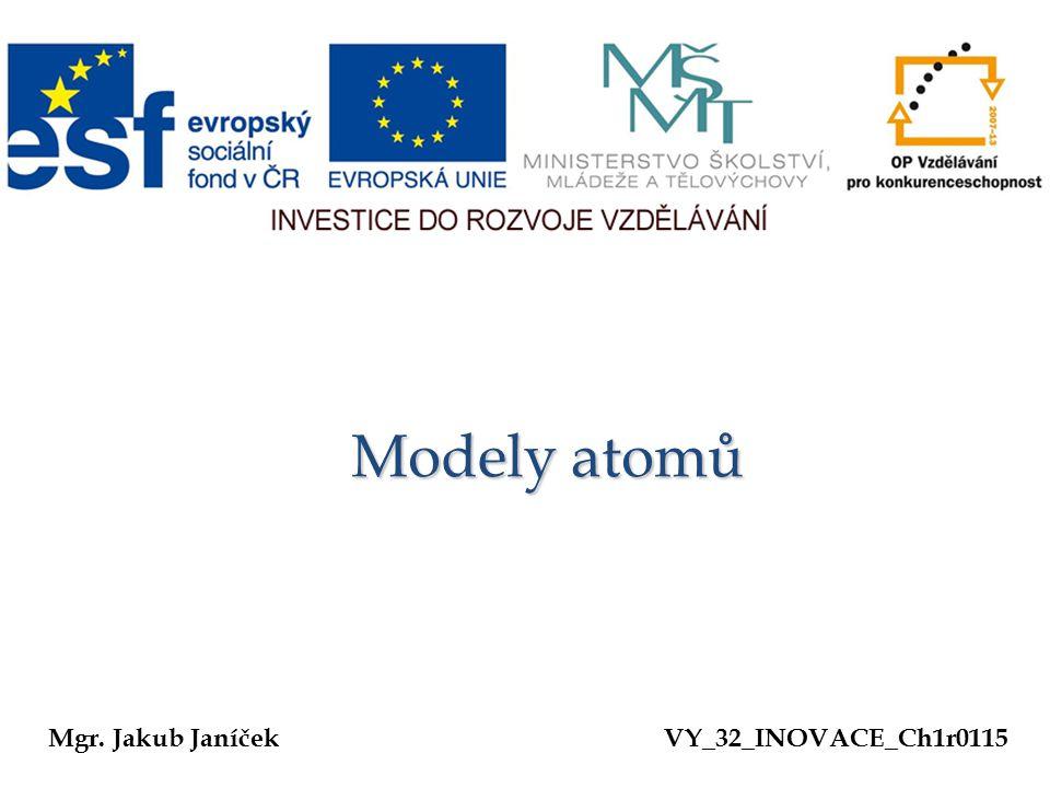 Modely atomů Modely atomů Mgr. Jakub JaníčekVY_32_INOVACE_Ch1r0115