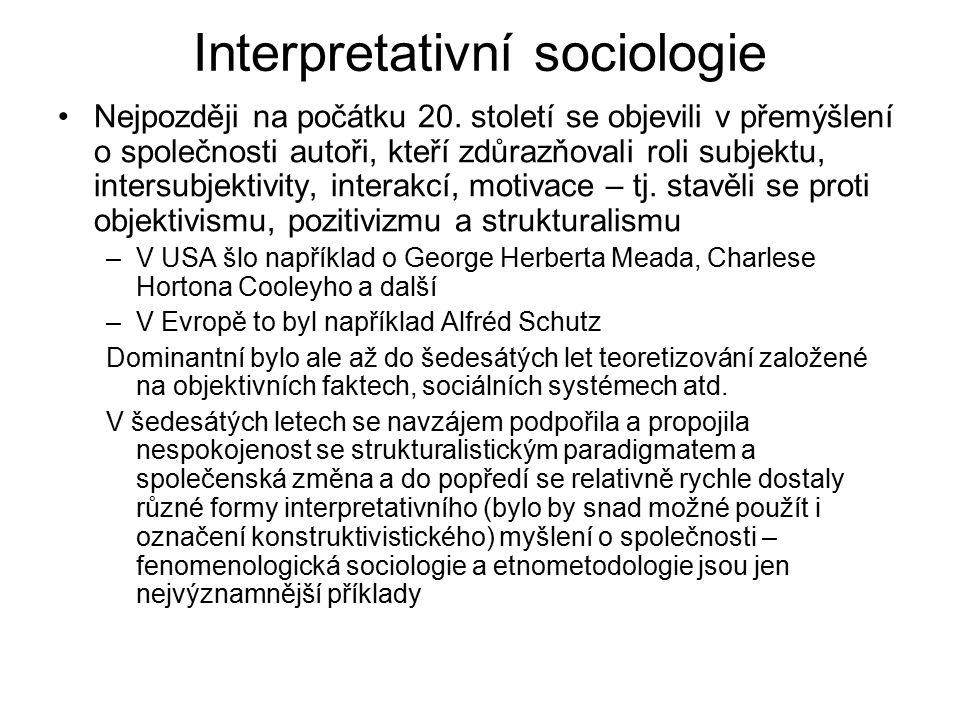 Interpretativní sociologie Nejpozději na počátku 20. století se objevili v přemýšlení o společnosti autoři, kteří zdůrazňovali roli subjektu, intersub