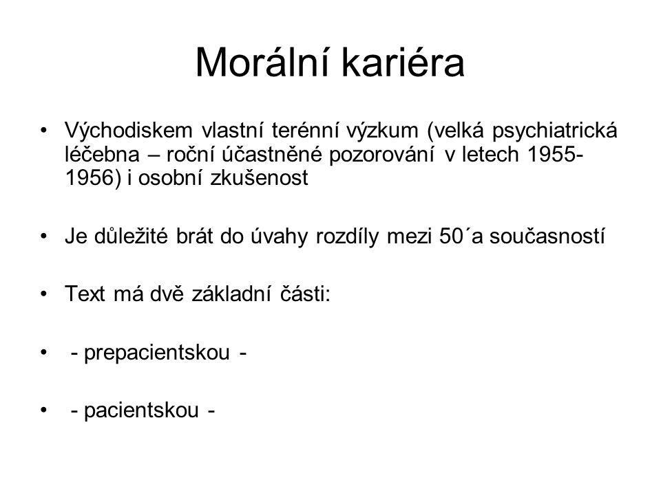 Morální kariéra Východiskem vlastní terénní výzkum (velká psychiatrická léčebna – roční účastněné pozorování v letech 1955- 1956) i osobní zkušenost J