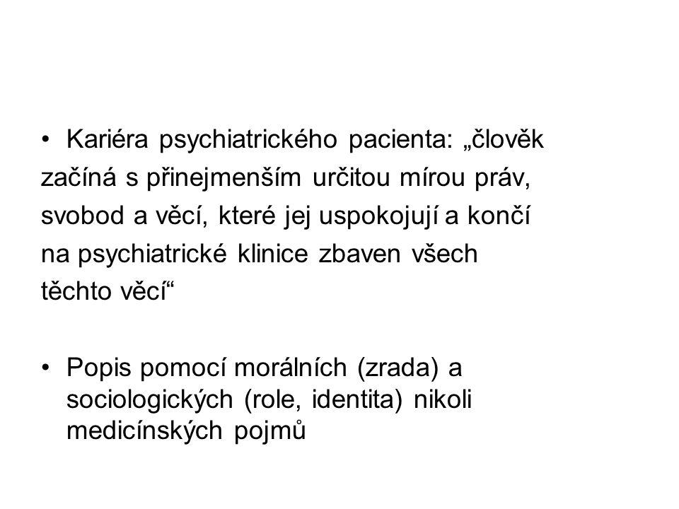 """Kariéra psychiatrického pacienta: """"člověk začíná s přinejmenším určitou mírou práv, svobod a věcí, které jej uspokojují a končí na psychiatrické klini"""