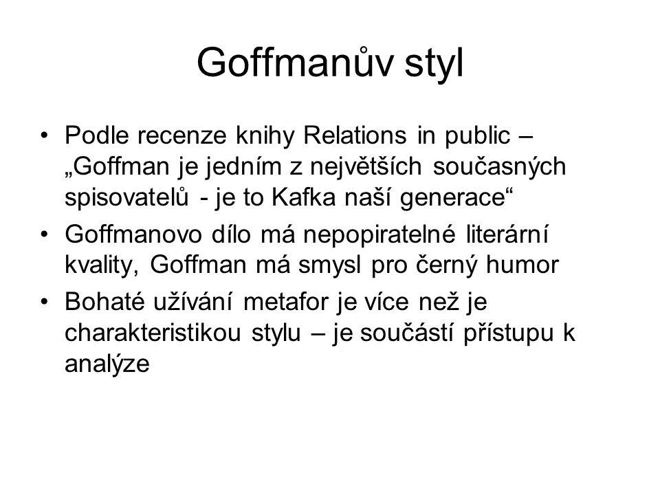 """Kritika Goffmana Keller: Goffmanova sociologie je sociologie přetvářky Bourdieu: Goffmanova sociologie je sociologií amerických středních tříd Strukturalismus a funkcionalismus všeho druhu: Goffman popisuje interakce, každodennost, ale to vše existuje pouze uvnitř struktury Gouldner: Goffman je typickým představitelem """"New class – mírně kritický bez ambicí na radikální kritiku, dělající kariéru, neochotný se skutečně angažovat"""