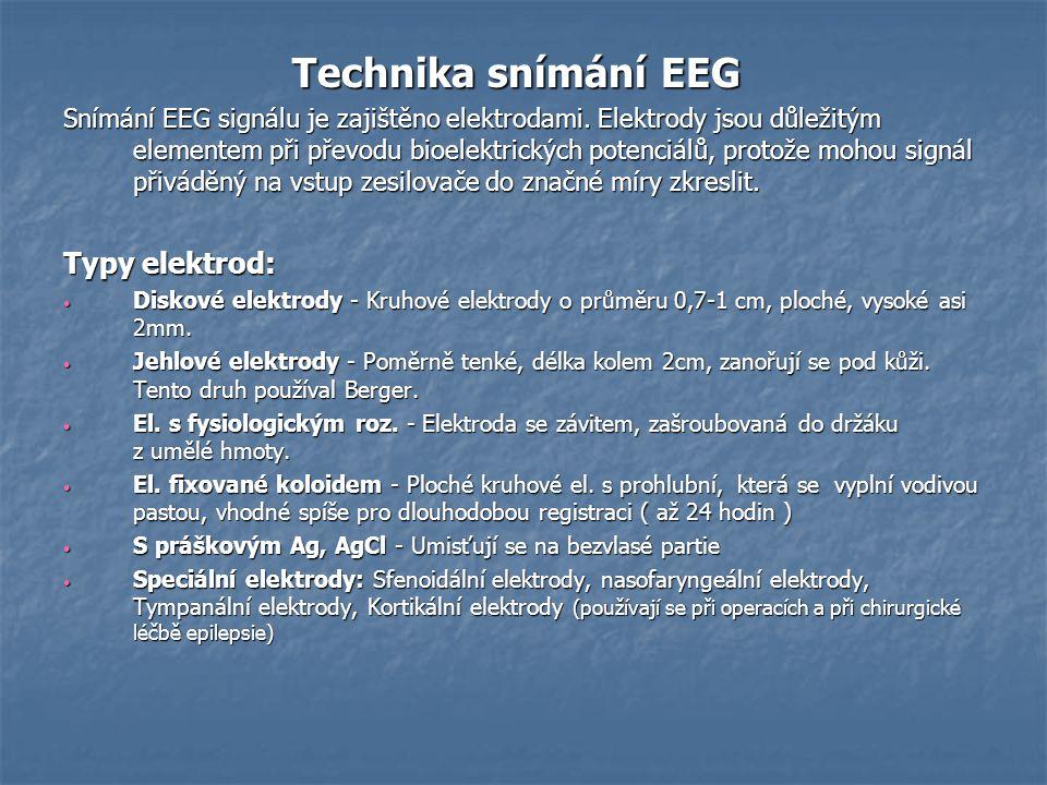 Technika snímání EEG Technika snímání EEG Snímání EEG signálu je zajištěno elektrodami. Elektrody jsou důležitým elementem při převodu bioelektrických