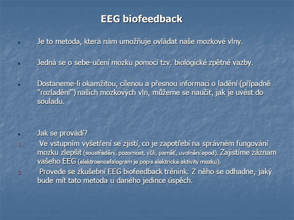 EEG biofeedback EEG biofeedback Je to metoda, která nám umožňuje ovládat naše mozkové vlny. Je to metoda, která nám umožňuje ovládat naše mozkové vlny