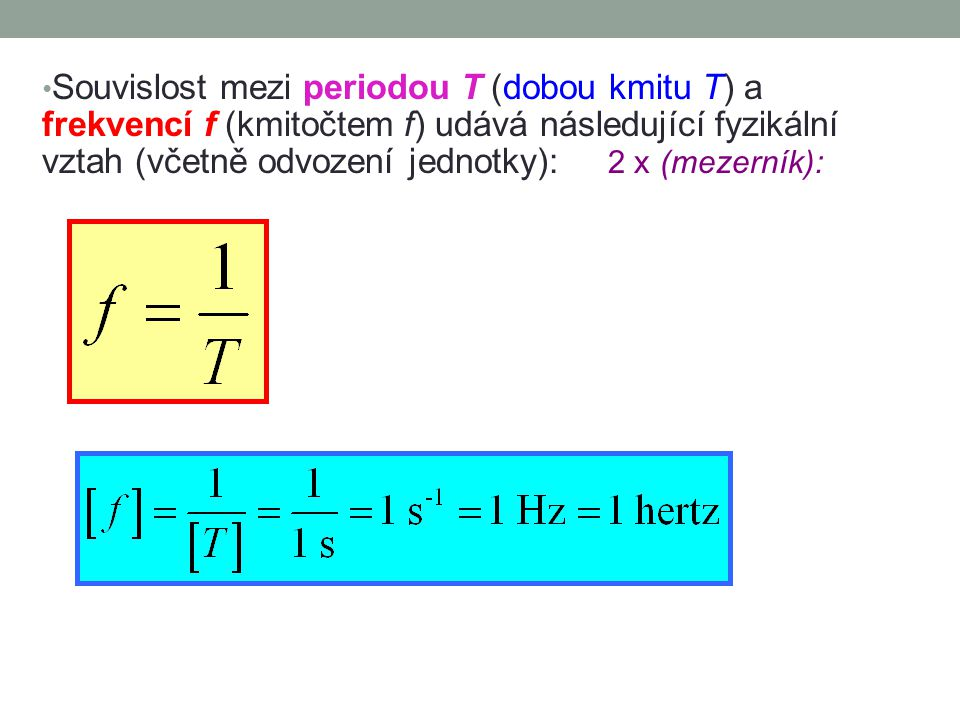 Další důležitou veličinou charakterizující periodický kmitavý pohyb je frekvence (f) nebo-li také kmitočet (f) tohoto pohybu.
