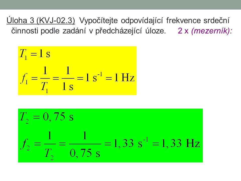 Úloha 3 (KVJ-02.3) Vypočítejte odpovídající frekvence srdeční činnosti podle zadání v předcházející úloze.